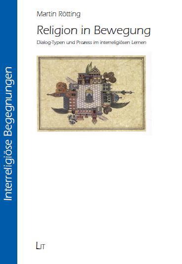 Martin Rötting, Religion in Bewewgung, Lit Verlag, Münster, 2012